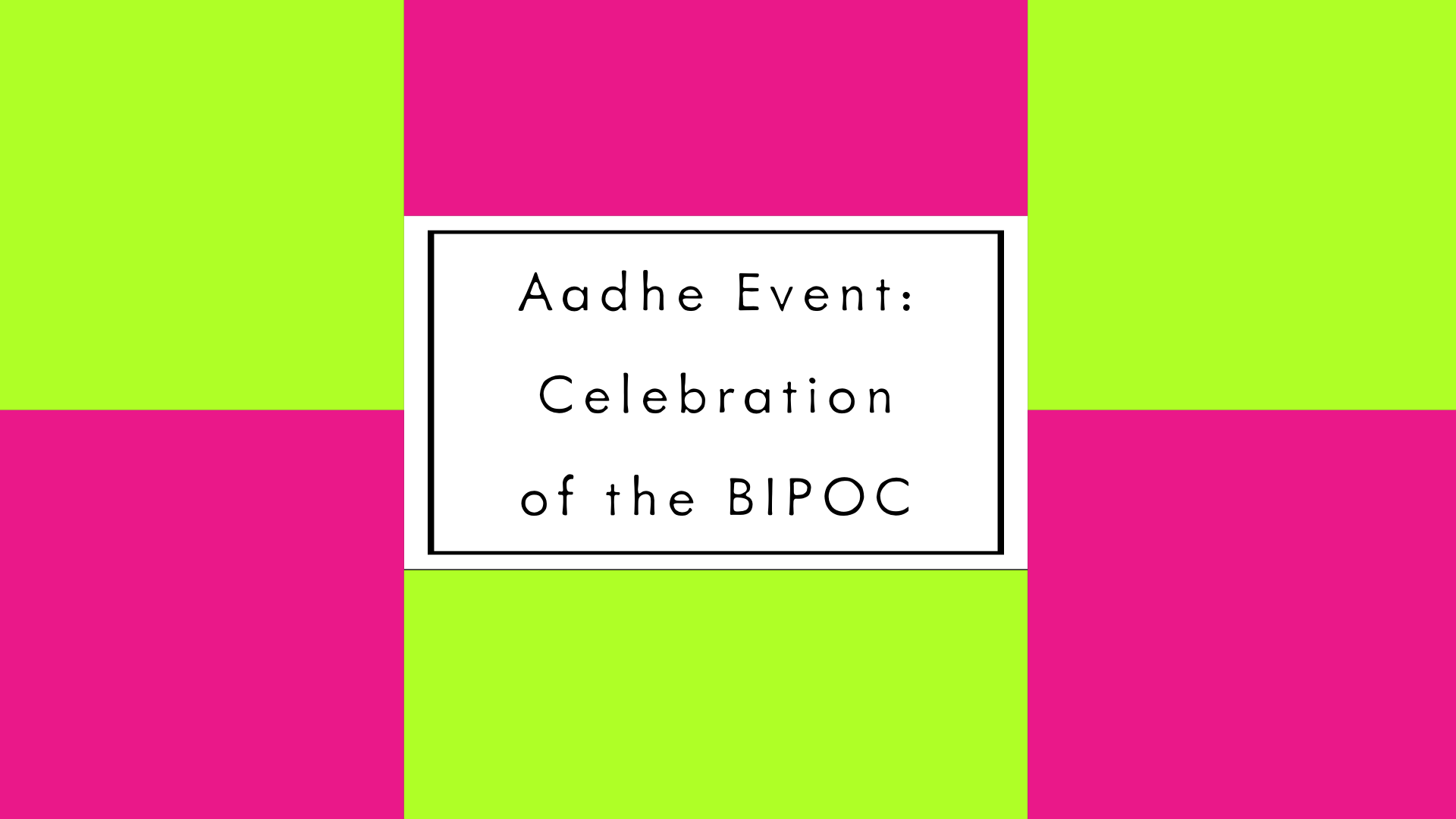 Aadhe Event: Celebration of the BIPOC